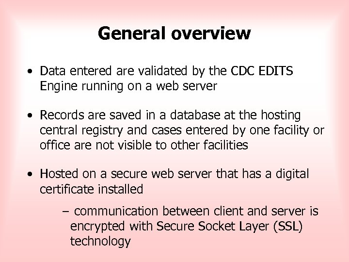 General overview • Data entered are validated by the CDC EDITS Engine running on