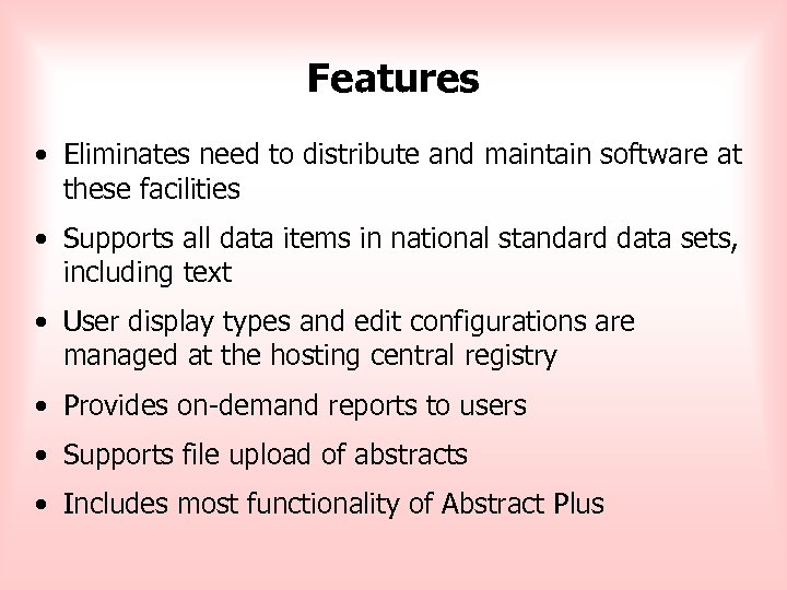Features • Eliminates need to distribute and maintain software at these facilities • Supports