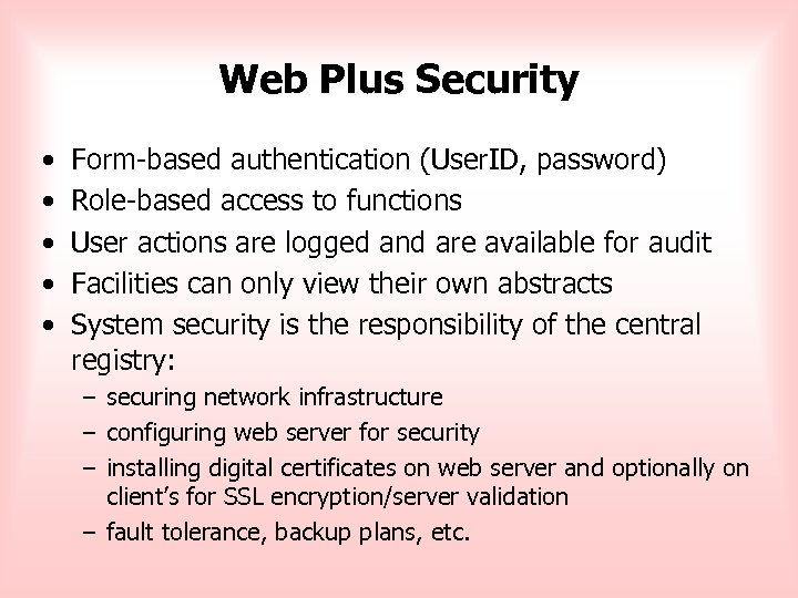 Web Plus Security • • • Form-based authentication (User. ID, password) Role-based access to