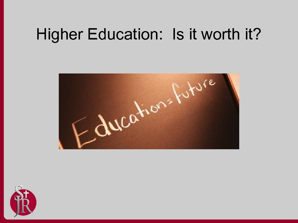 Higher Education: Is it worth it?