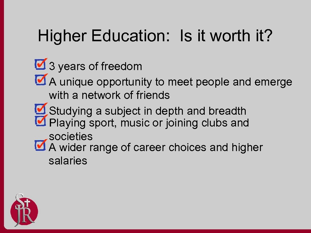 Higher Education: Is it worth it? 3 years of freedom A unique opportunity to