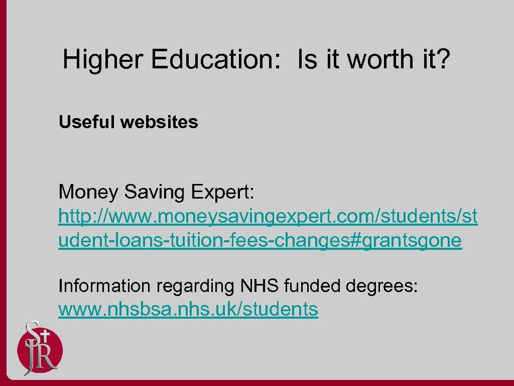 Higher Education: Is it worth it? Useful websites Money Saving Expert: http: //www. moneysavingexpert.