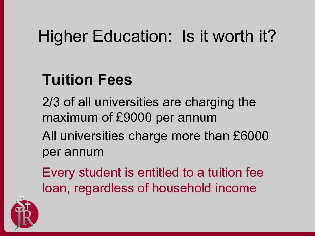 Higher Education: Is it worth it? Tuition Fees 2/3 of all universities are charging