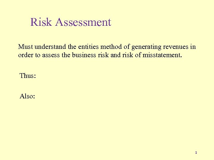 Risk Assessment Must understand the entities method of generating revenues in order to assess