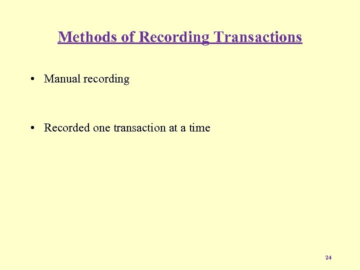 Methods of Recording Transactions • Manual recording • Recorded one transaction at a time