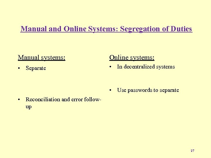 Manual and Online Systems: Segregation of Duties Manual systems: Online systems: • Separate •