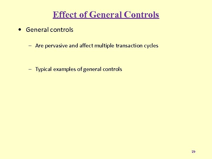 Effect of General Controls • General controls – Are pervasive and affect multiple transaction