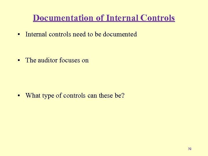 Documentation of Internal Controls • Internal controls need to be documented • The auditor