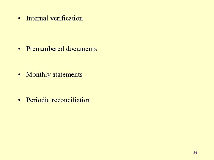• Internal verification • Prenumbered documents • Monthly statements • Periodic reconciliation 34