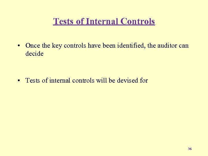 Tests of Internal Controls • Once the key controls have been identified, the auditor