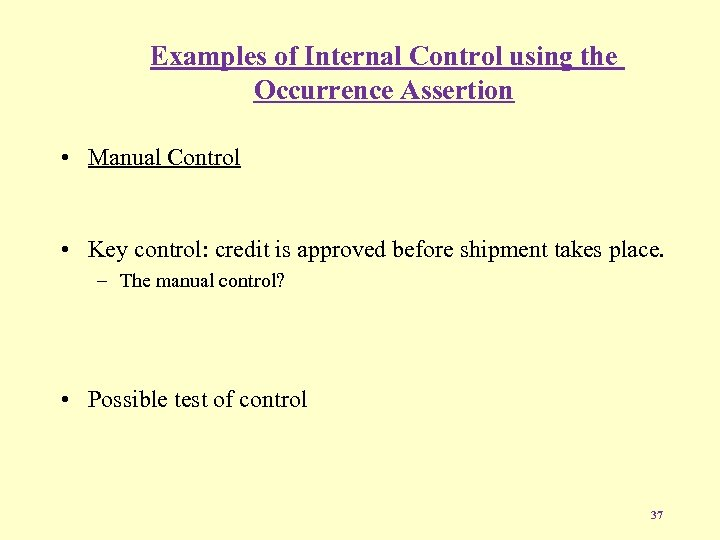 Examples of Internal Control using the Occurrence Assertion • Manual Control • Key control: