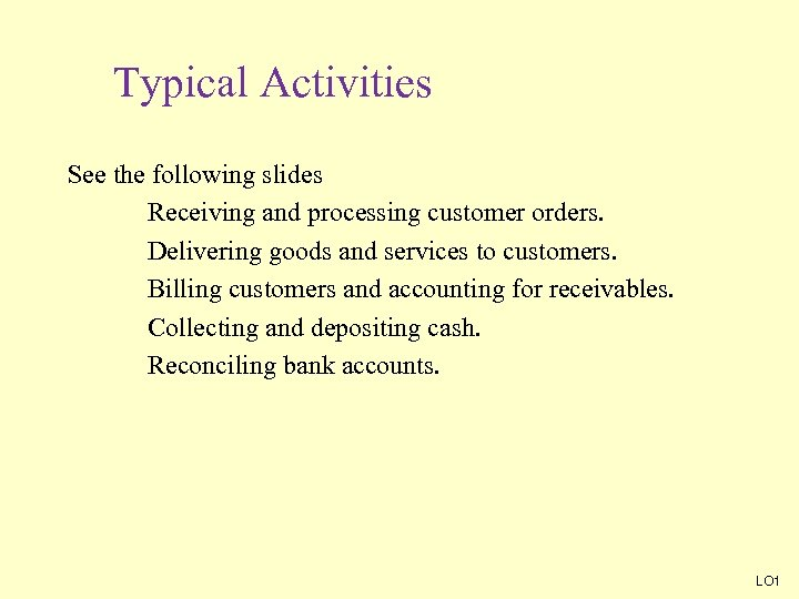 Typical Activities See the following slides Receiving and processing customer orders. Delivering goods and