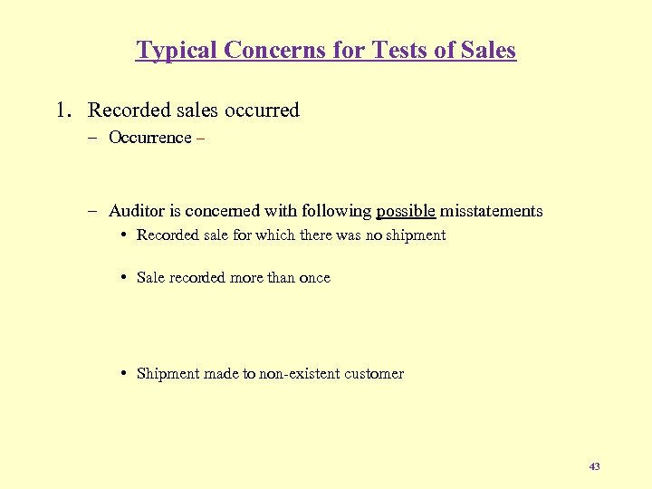 Typical Concerns for Tests of Sales 1. Recorded sales occurred – Occurrence – –