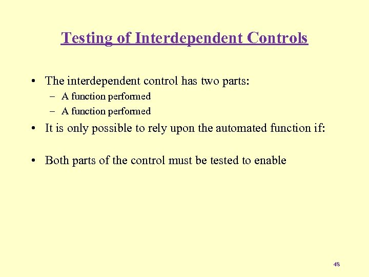 Testing of Interdependent Controls • The interdependent control has two parts: – A function