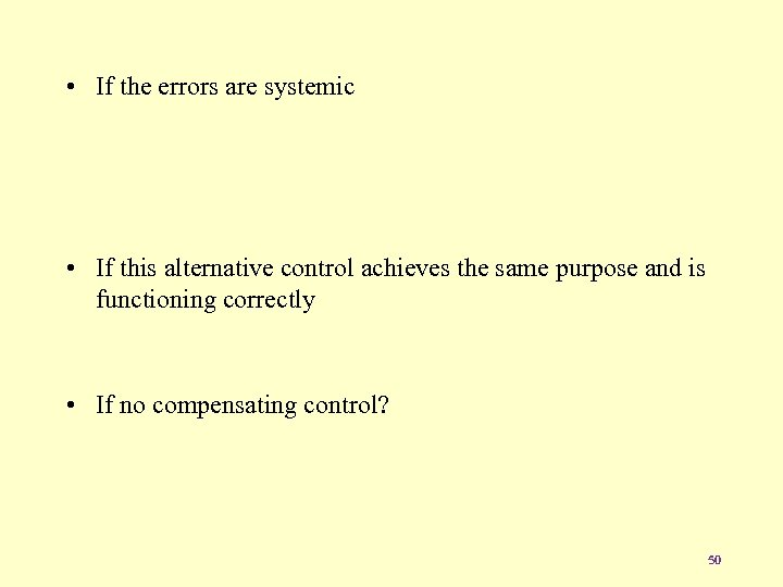 • If the errors are systemic • If this alternative control achieves the