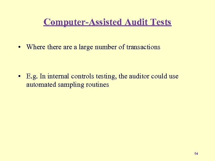 Computer-Assisted Audit Tests • Where there a large number of transactions • E. g.