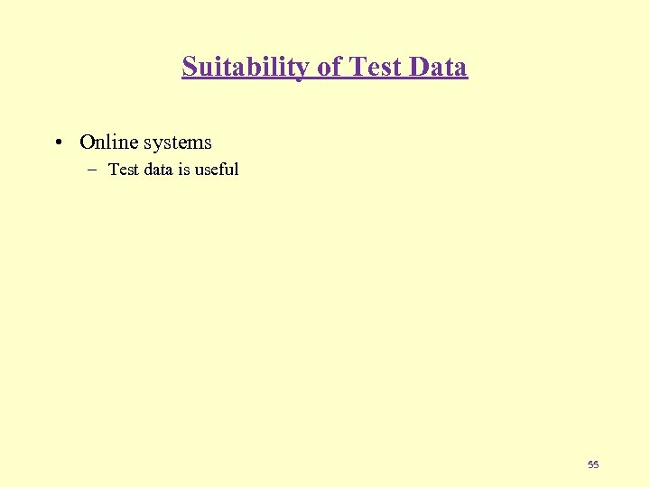 Suitability of Test Data • Online systems – Test data is useful 55