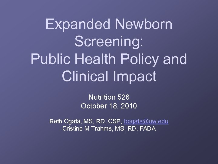 Expanded Newborn Screening: Public Health Policy and Clinical Impact Nutrition 526 October 18, 2010