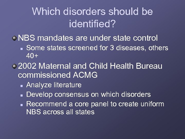 Which disorders should be identified? NBS mandates are under state control n Some states