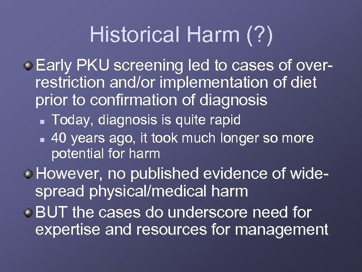 Historical Harm (? ) Early PKU screening led to cases of overrestriction and/or implementation