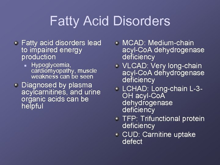 Fatty Acid Disorders Fatty acid disorders lead to impaired energy production n Hypoglycemia, cardiomyopathy,