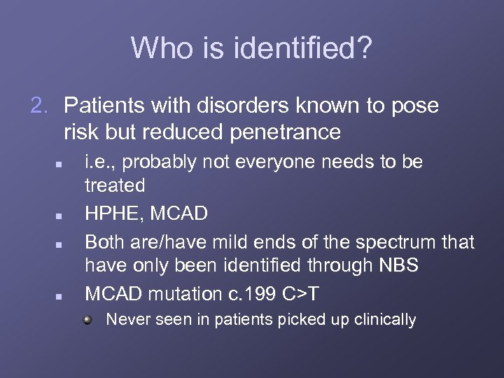 Who is identified? 2. Patients with disorders known to pose risk but reduced penetrance