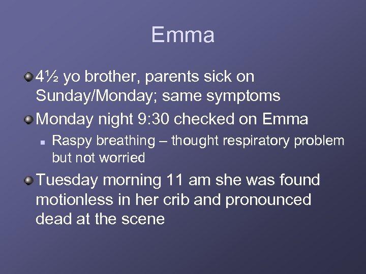 Emma 4½ yo brother, parents sick on Sunday/Monday; same symptoms Monday night 9: 30