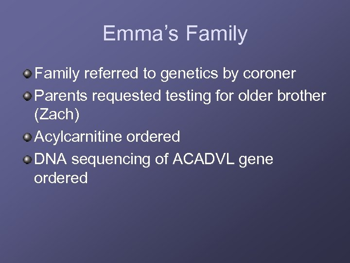 Emma's Family referred to genetics by coroner Parents requested testing for older brother (Zach)