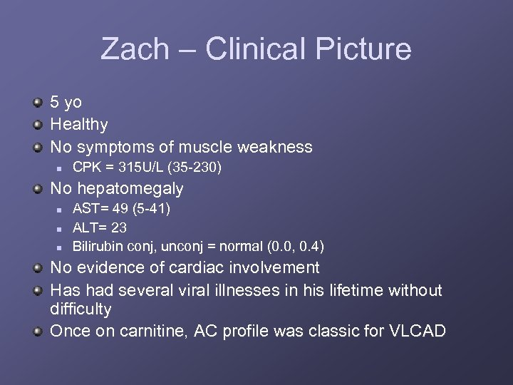 Zach – Clinical Picture 5 yo Healthy No symptoms of muscle weakness n CPK