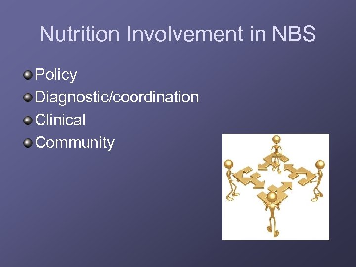 Nutrition Involvement in NBS Policy Diagnostic/coordination Clinical Community