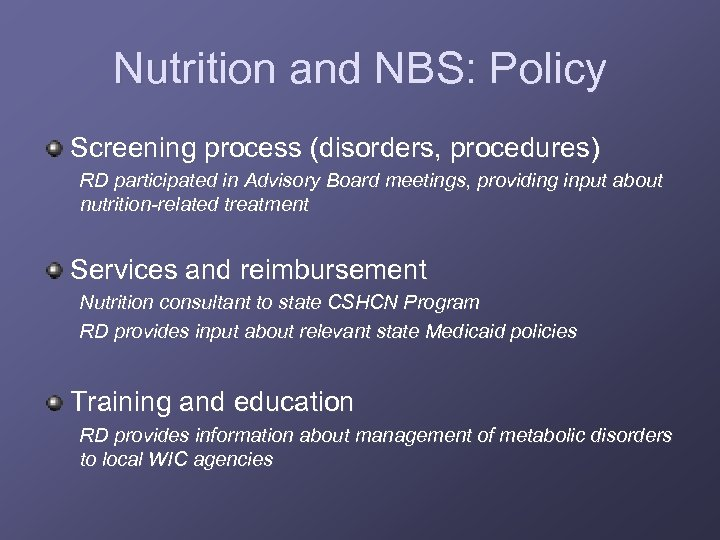 Nutrition and NBS: Policy Screening process (disorders, procedures) RD participated in Advisory Board meetings,