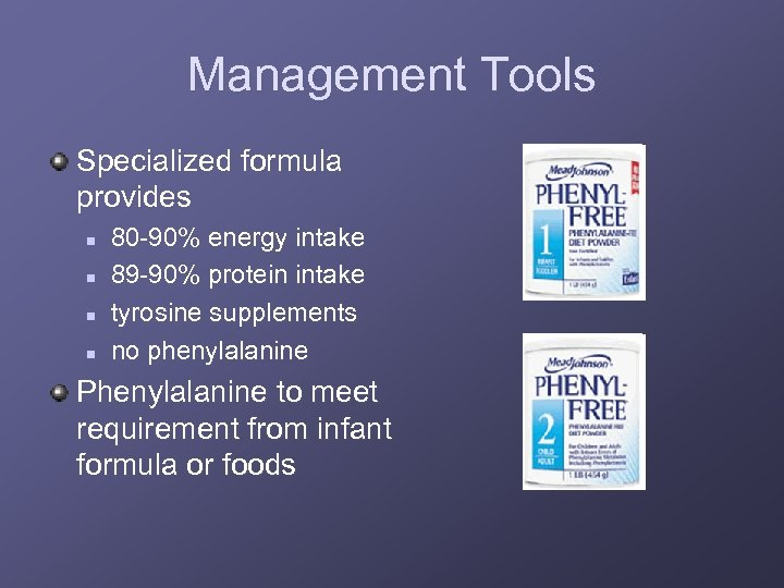 Management Tools Specialized formula provides n n 80 -90% energy intake 89 -90% protein
