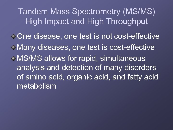 Tandem Mass Spectrometry (MS/MS) High Impact and High Throughput One disease, one test is