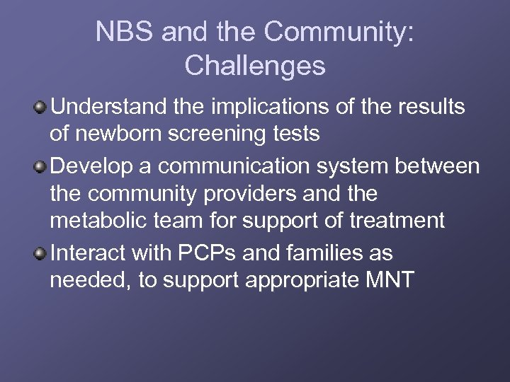 NBS and the Community: Challenges Understand the implications of the results of newborn screening