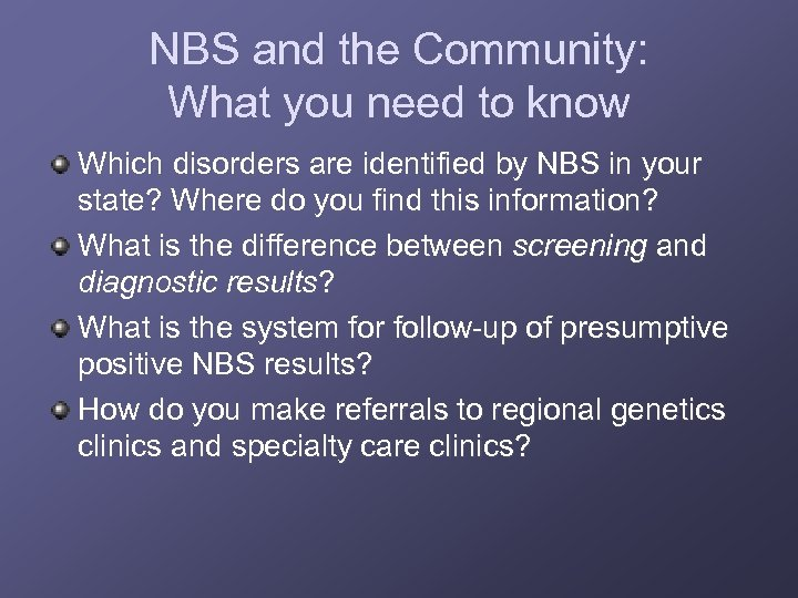 NBS and the Community: What you need to know Which disorders are identified by