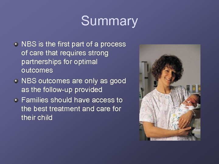 Summary NBS is the first part of a process of care that requires strong