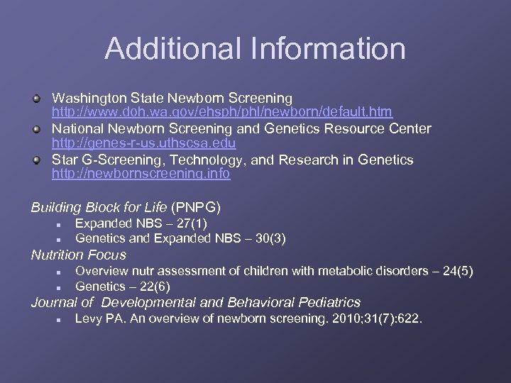 Additional Information Washington State Newborn Screening http: //www. doh. wa. gov/ehsph/phl/newborn/default. htm National Newborn