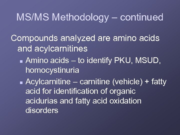 MS/MS Methodology – continued Compounds analyzed are amino acids and acylcarnitines Amino acids –