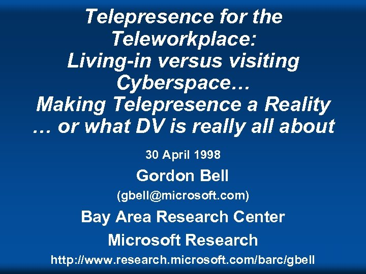 Telepresence for the Teleworkplace: Living-in versus visiting Cyberspace… Making Telepresence a Reality … or