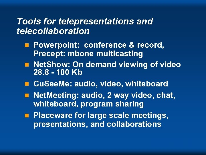 Tools for telepresentations and telecollaboration n n Powerpoint: conference & record, Precept: mbone multicasting