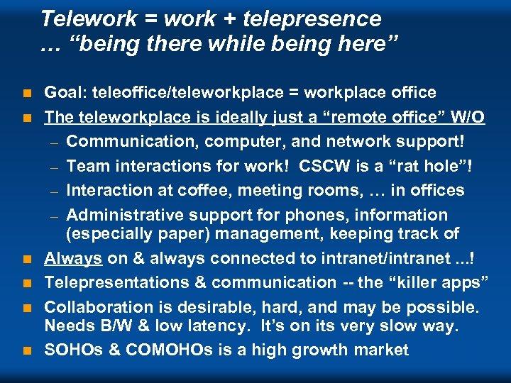 """Telework = work + telepresence … """"being there while being here"""" n n n"""