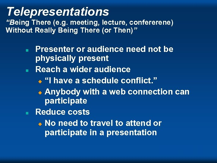 """Telepresentations """"Being There (e. g. meeting, lecture, confererene) Without Really Being There (or Then)"""""""