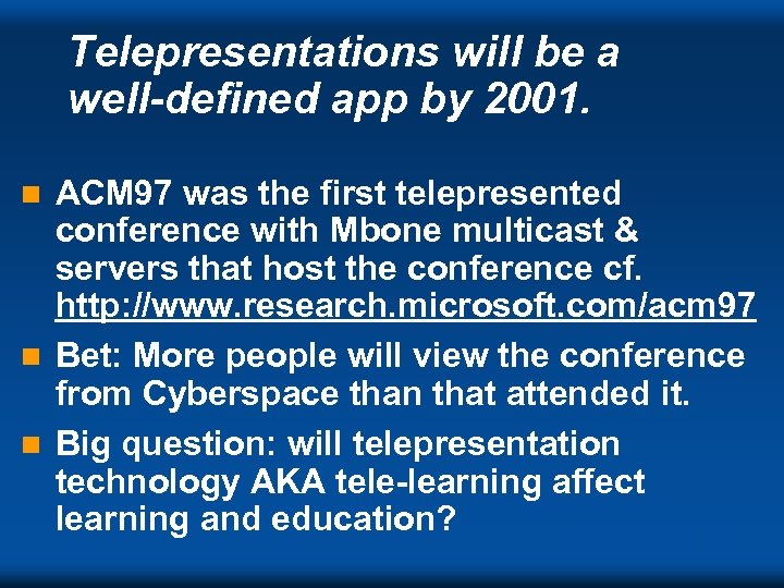 Telepresentations will be a well-defined app by 2001. ACM 97 was the first telepresented