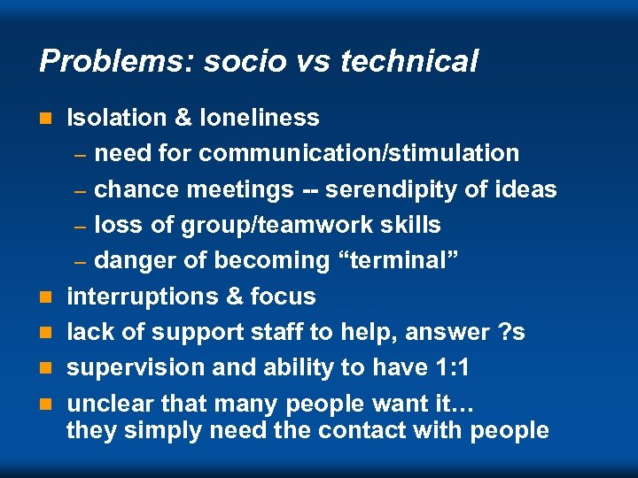 Problems: socio vs technical n n n Isolation & loneliness – need for communication/stimulation