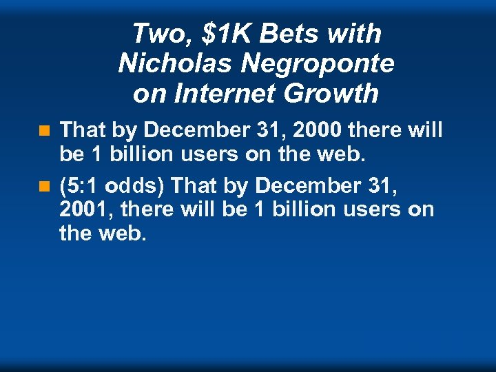 Two, $1 K Bets with Nicholas Negroponte on Internet Growth That by December 31,