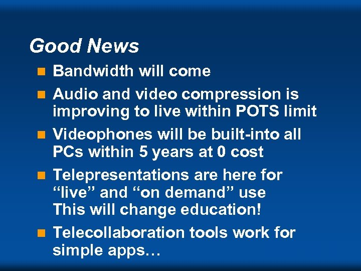 Good News n n n Bandwidth will come Audio and video compression is improving