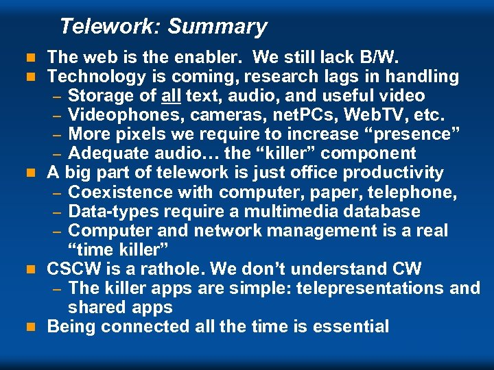 Telework: Summary The web is the enabler. We still lack B/W. Technology is coming,