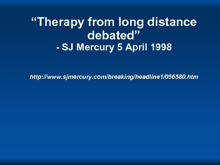 """Therapy from long distance debated"" - SJ Mercury 5 April 1998 http: //www. sjmercury."
