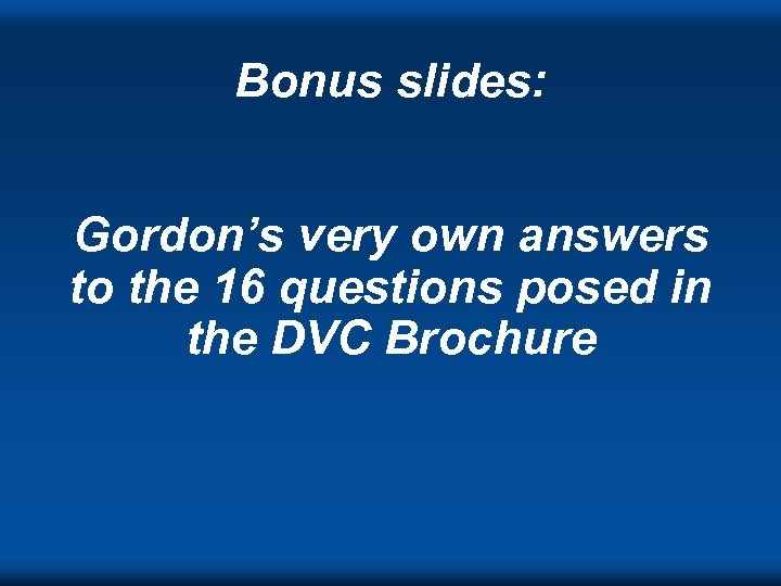 Bonus slides: Gordon's very own answers to the 16 questions posed in the DVC