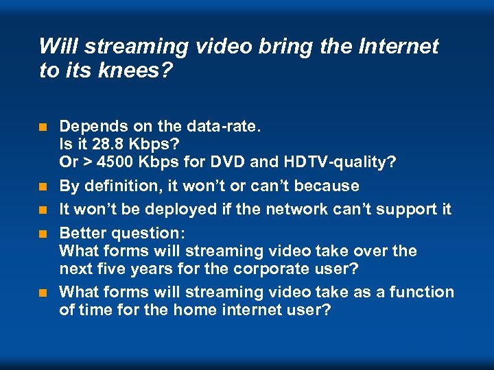 Will streaming video bring the Internet to its knees? n n n Depends on
